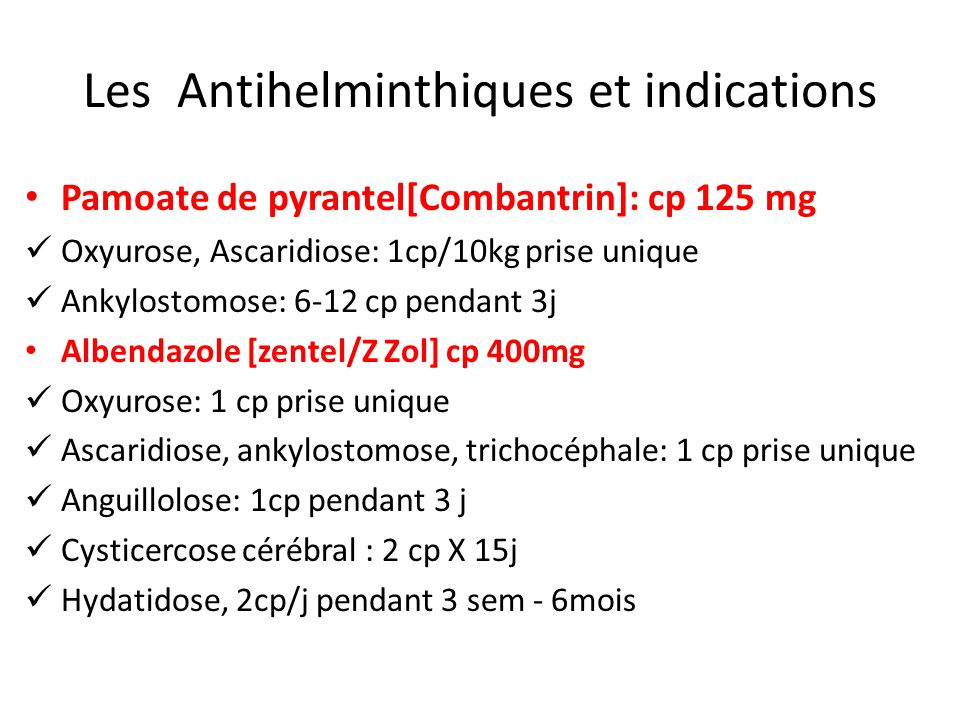 Les Antihelminthiques et indications Pamoate de pyrantel[Combantrin]: cp 125 mg Oxyurose, Ascaridiose: 1cp/10kg prise unique Ankylostomose: 6-12 cp pe