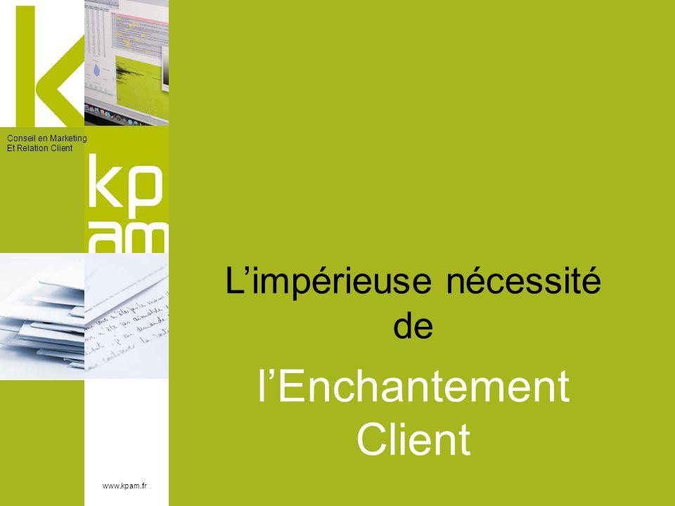 www.kpam.fr Conseil en Marketing Et Relation Client Limpérieuse nécessité de lEnchantement Client