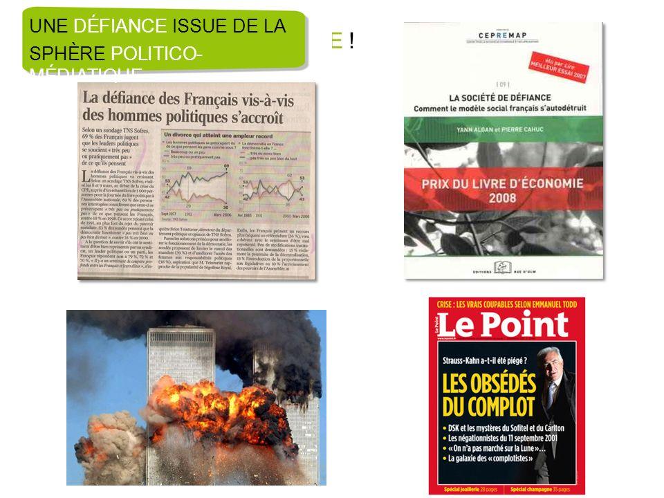 LA SOCIÉTÉ DE LA DÉFIANCE ! UNE DÉFIANCE ISSUE DE LA SPHÈRE POLITICO- MÉDIATIQUE