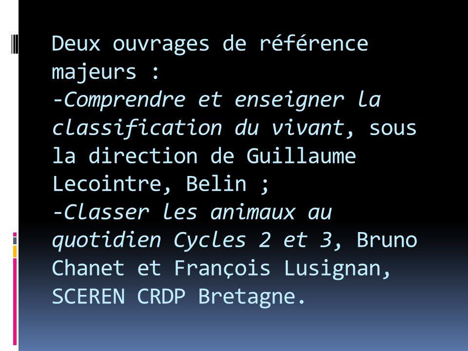 Deux ouvrages de référence majeurs : -Comprendre et enseigner la classification du vivant, sous la direction de Guillaume Lecointre, Belin ; -Classer