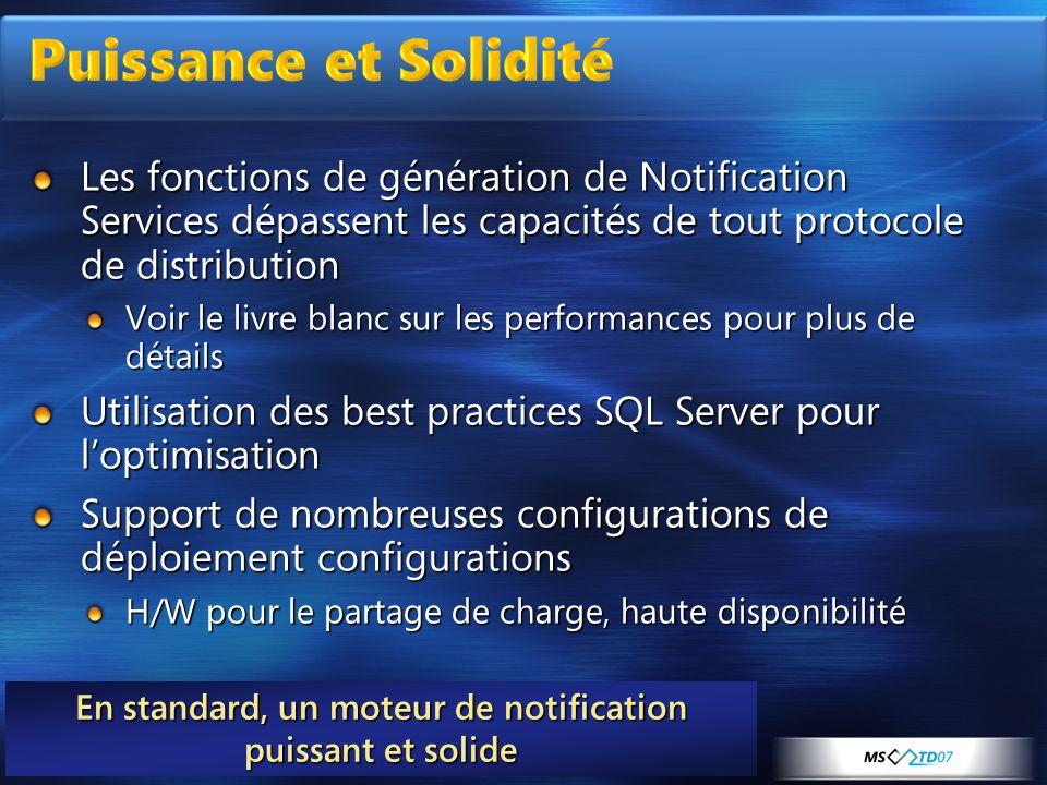 Les fonctions de génération de Notification Services dépassent les capacités de tout protocole de distribution Voir le livre blanc sur les performance