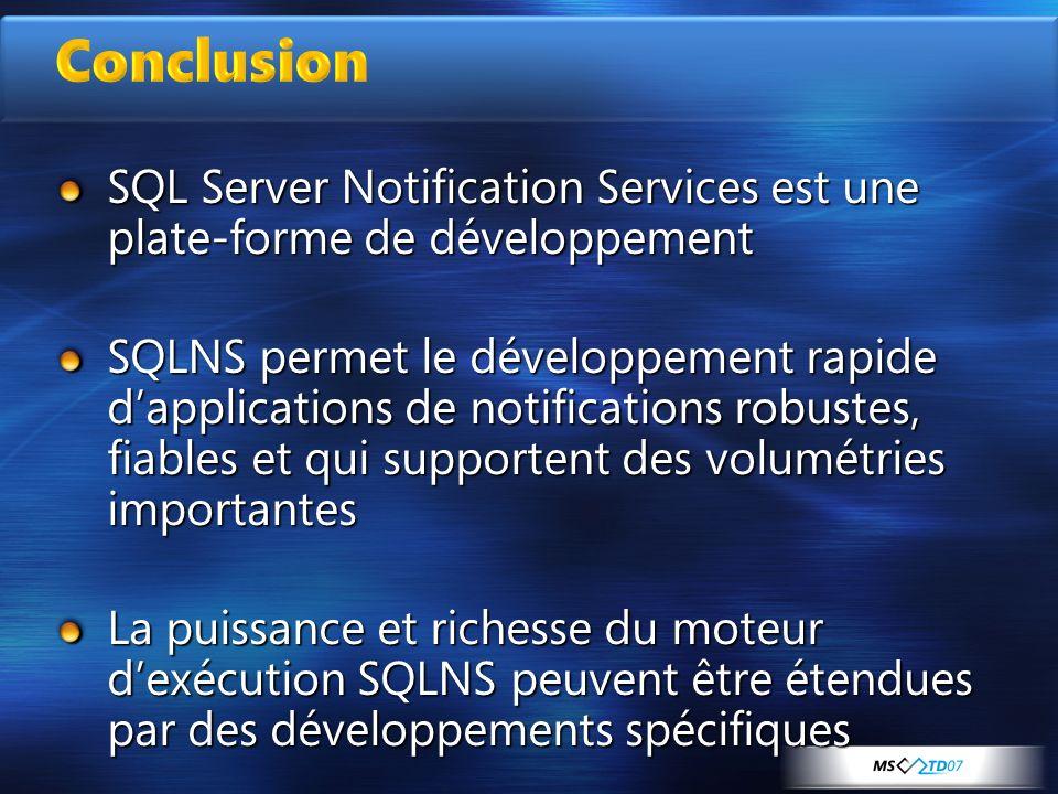 SQL Server Notification Services est une plate-forme de développement SQLNS permet le développement rapide dapplications de notifications robustes, fi