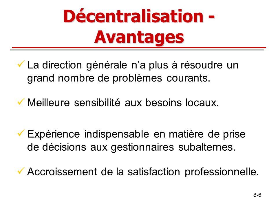 8-6 Décentralisation - Avantages La direction générale na plus à résoudre un grand nombre de problèmes courants. Meilleure sensibilité aux besoins loc