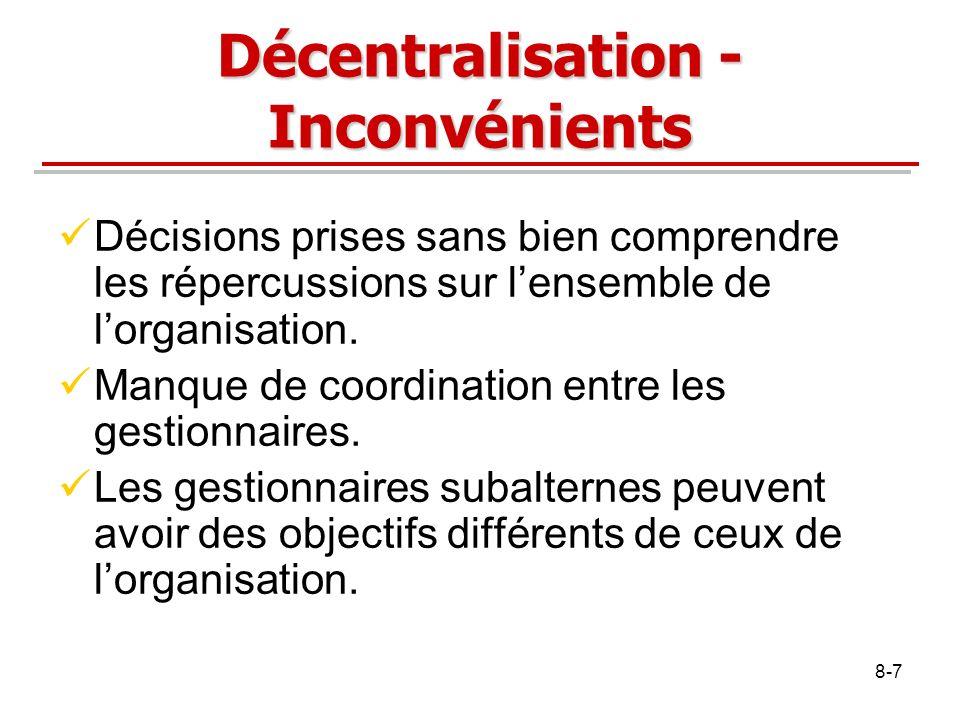 8-7 Décentralisation - Inconvénients Décisions prises sans bien comprendre les répercussions sur lensemble de lorganisation. Manque de coordination en