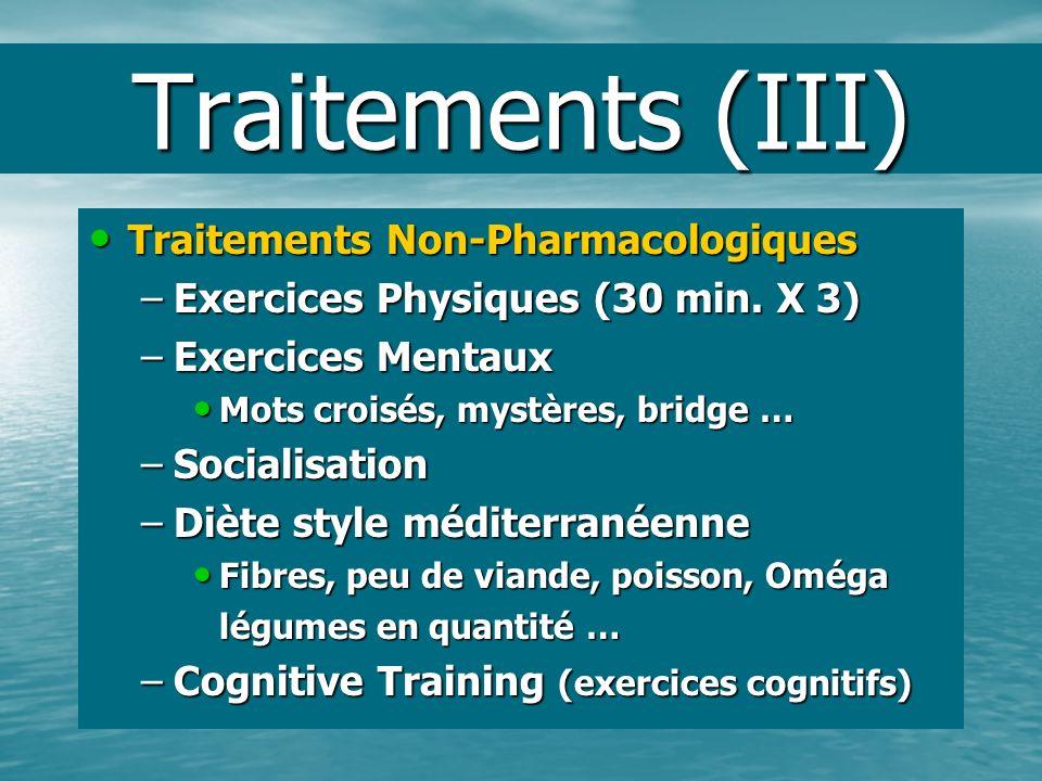 Traitements (III) Traitements Non-Pharmacologiques Traitements Non-Pharmacologiques –Exercices Physiques (30 min. X 3) –Exercices Mentaux Mots croisés