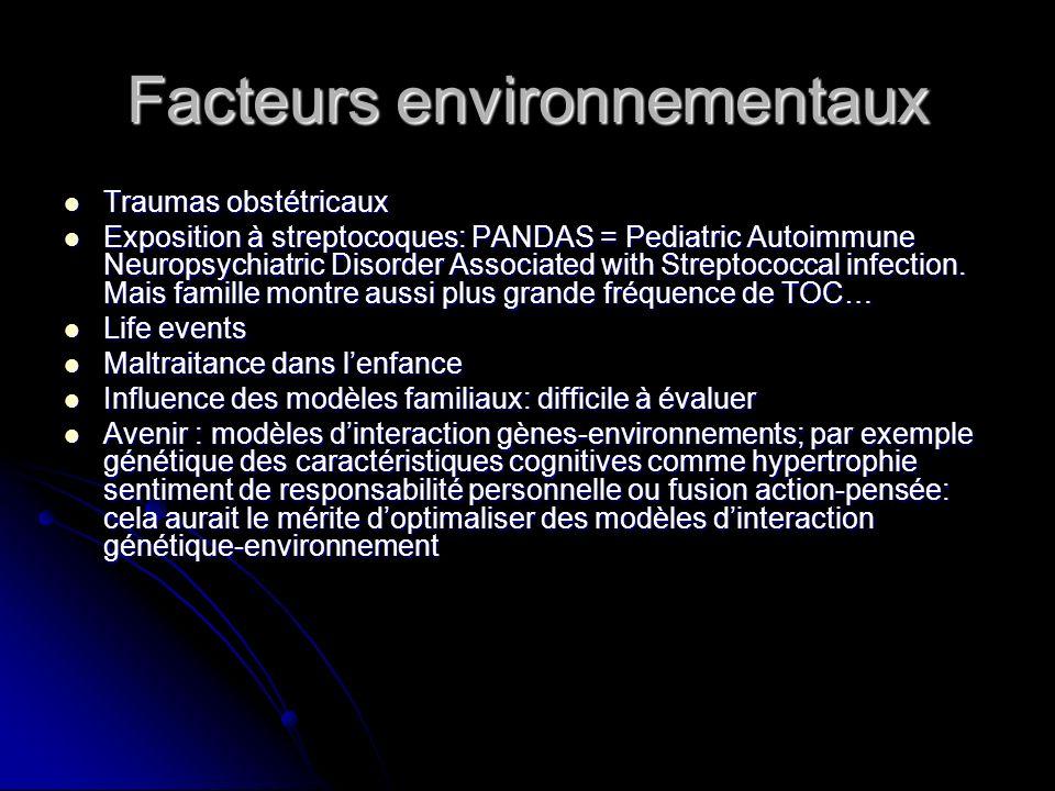 Facteurs environnementaux Traumas obstétricaux Traumas obstétricaux Exposition à streptocoques: PANDAS = Pediatric Autoimmune Neuropsychiatric Disorde