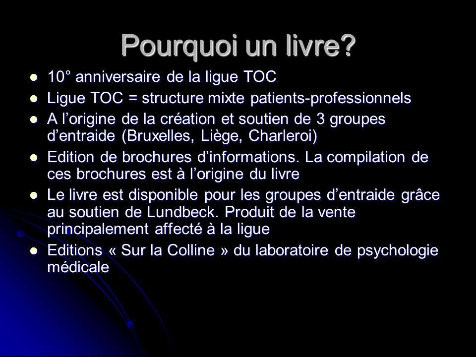 Pourquoi un livre? 10° anniversaire de la ligue TOC 10° anniversaire de la ligue TOC Ligue TOC = structure mixte patients-professionnels Ligue TOC = s
