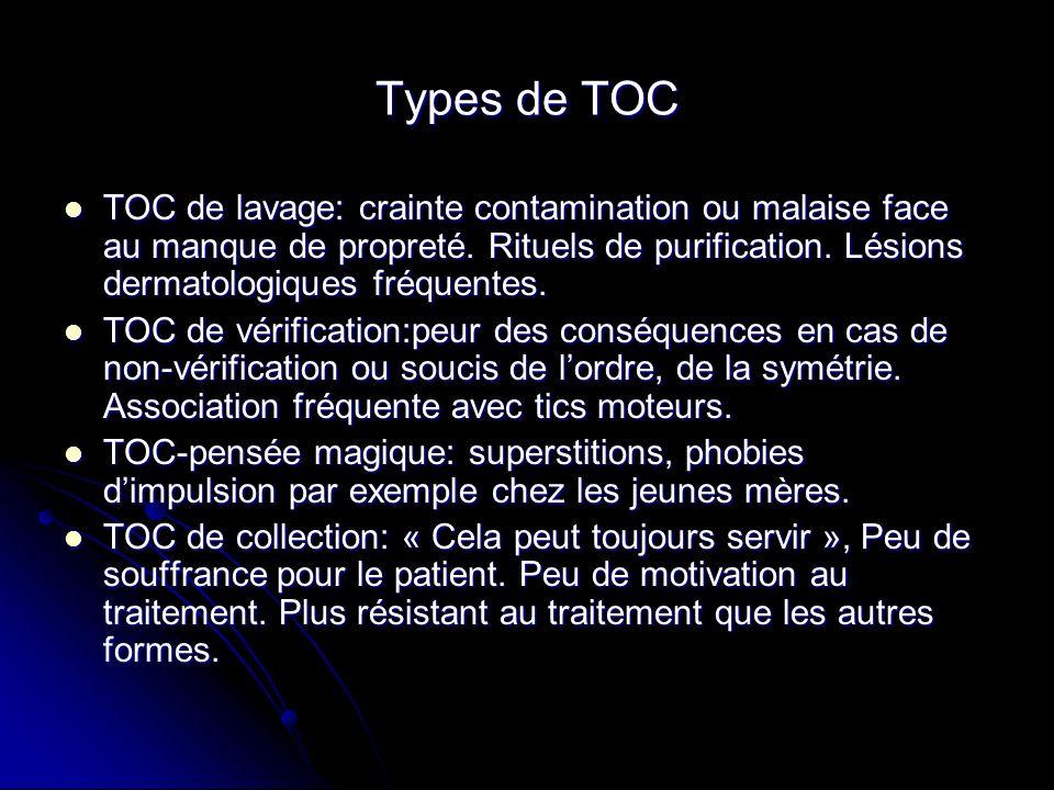 Types de TOC TOC de lavage: crainte contamination ou malaise face au manque de propreté. Rituels de purification. Lésions dermatologiques fréquentes.