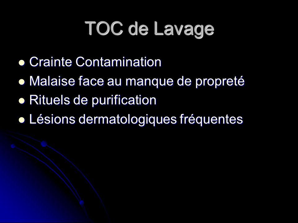TOC de Lavage Crainte Contamination Crainte Contamination Malaise face au manque de propreté Malaise face au manque de propreté Rituels de purificatio