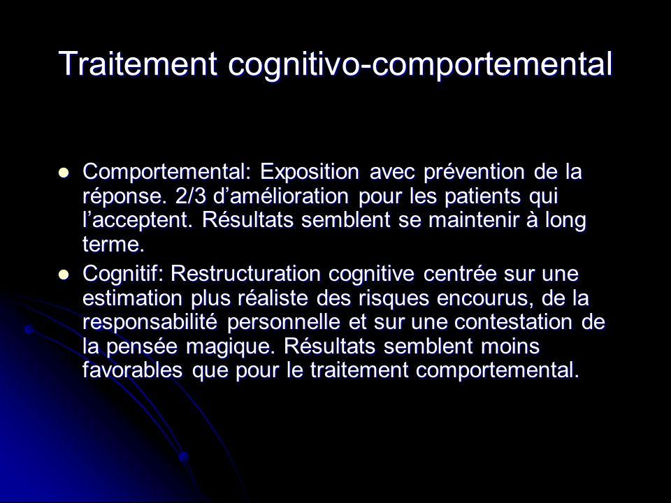 Traitement cognitivo-comportemental Comportemental: Exposition avec prévention de la réponse. 2/3 damélioration pour les patients qui lacceptent. Résu