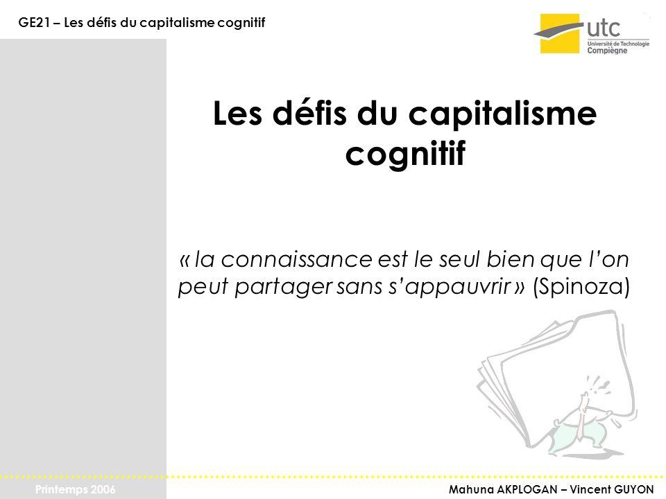 Mahuna AKPLOGAN – Vincent GUYON GE21 – Les défis du capitalisme cognitif Printemps 2006 Les défis du capitalisme cognitif « la connaissance est le seu