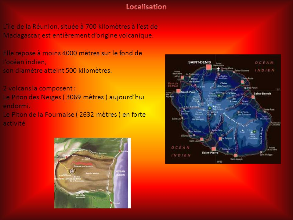 Lîle de la Réunion, située à 700 kilomètres à lest de Madagascar, est entièrement dorigine volcanique.
