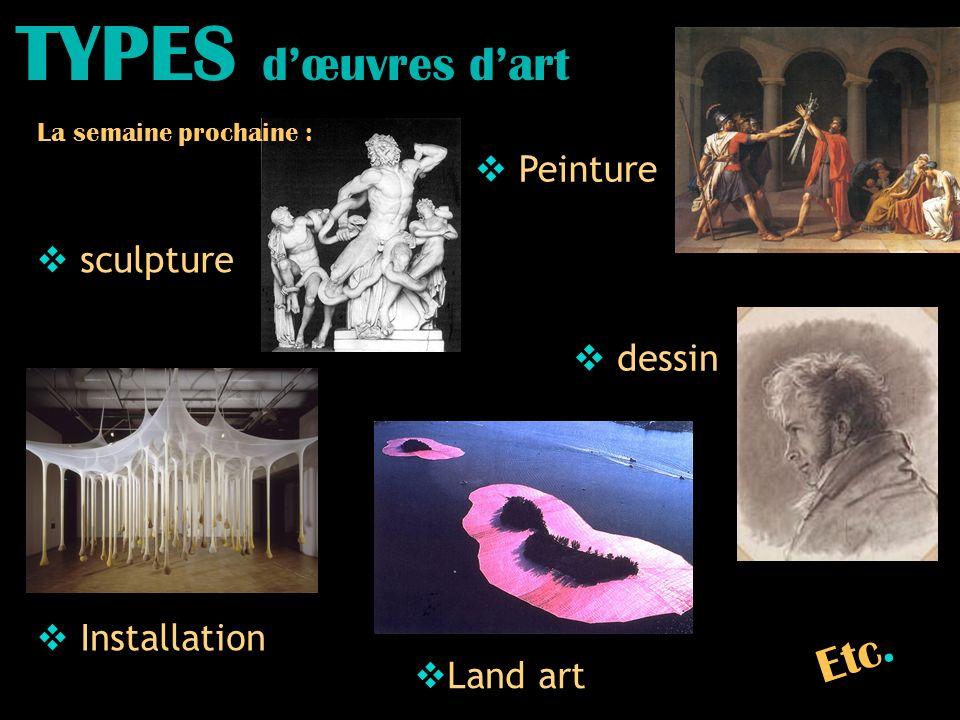 TYPES dœuvres dart Peinture Installation sculpture Land art dessin Etc. La semaine prochaine :