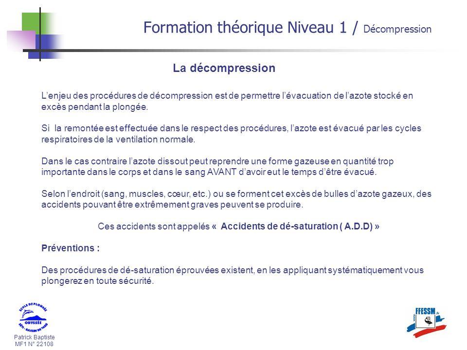 Patrick Baptiste MF1 N° 22108 La décompression Lenjeu des procédures de décompression est de permettre lévacuation de lazote stocké en excès pendant la plongée.