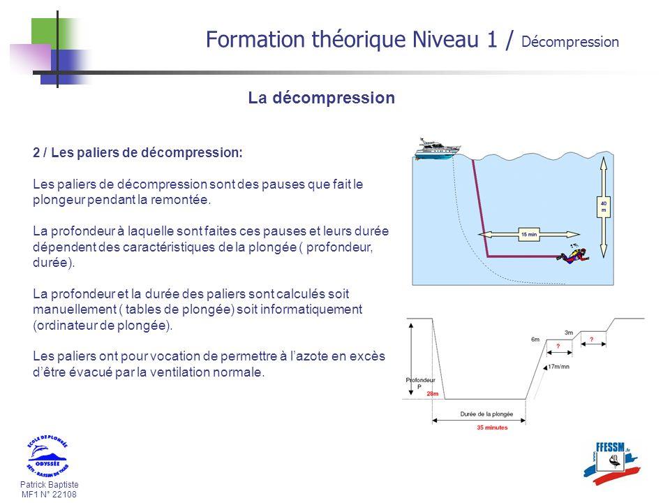Patrick Baptiste MF1 N° 22108 La décompression 2 / Les paliers de décompression: Les paliers de décompression sont des pauses que fait le plongeur pendant la remontée.