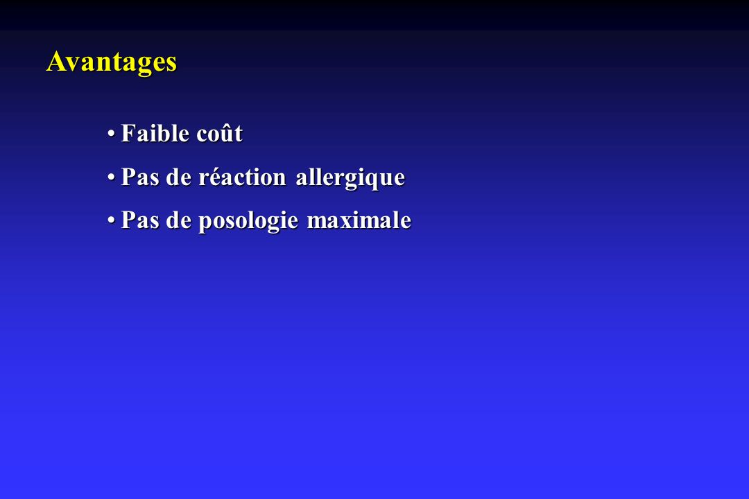 Avantages Faible coûtFaible coût Pas de réaction allergiquePas de réaction allergique Pas de posologie maximalePas de posologie maximale