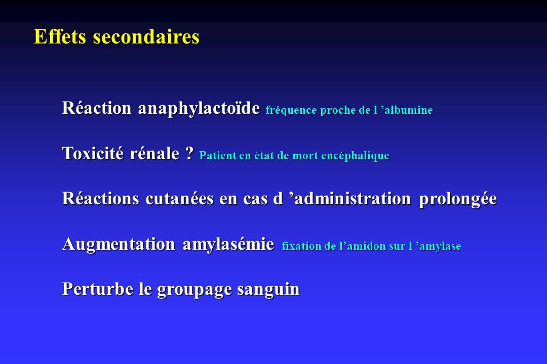 Effets secondaires Réaction anaphylactoïde fréquence proche de l albumine Toxicité rénale ? Patient en état de mort encéphalique Réactions cutanées en