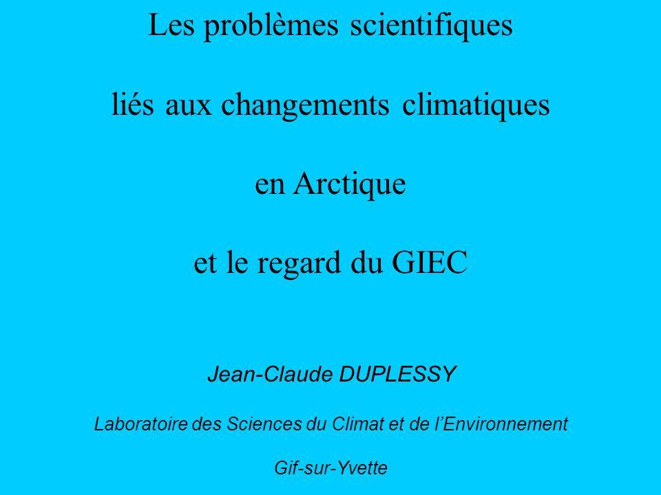 Les problèmes scientifiques liés aux changements climatiques en Arctique et le regard du GIEC Jean-Claude DUPLESSY Laboratoire des Sciences du Climat et de lEnvironnement Gif-sur-Yvette