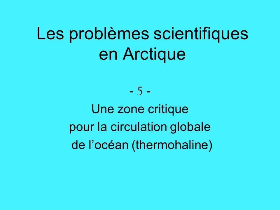 Les problèmes scientifiques en Arctique - 5 - Une zone critique pour la circulation globale de locéan (thermohaline)