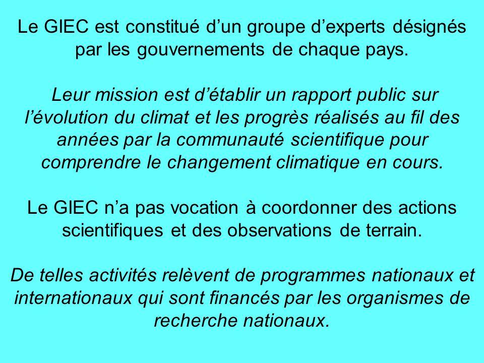 Le GIEC est constitué dun groupe dexperts désignés par les gouvernements de chaque pays.