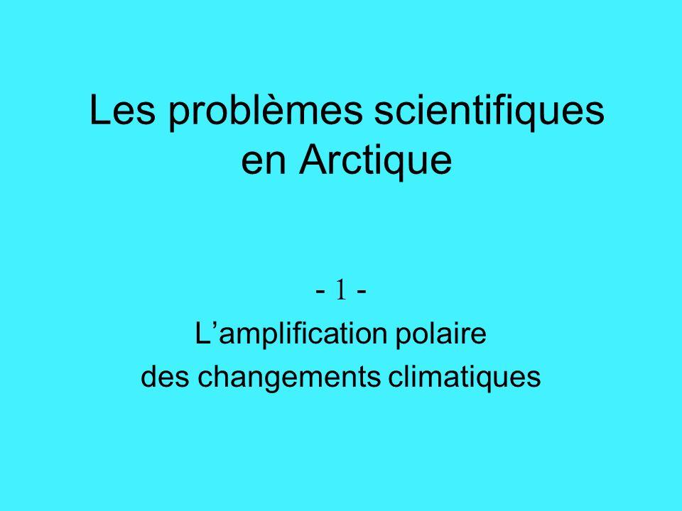 Les problèmes scientifiques en Arctique - 1 - Lamplification polaire des changements climatiques