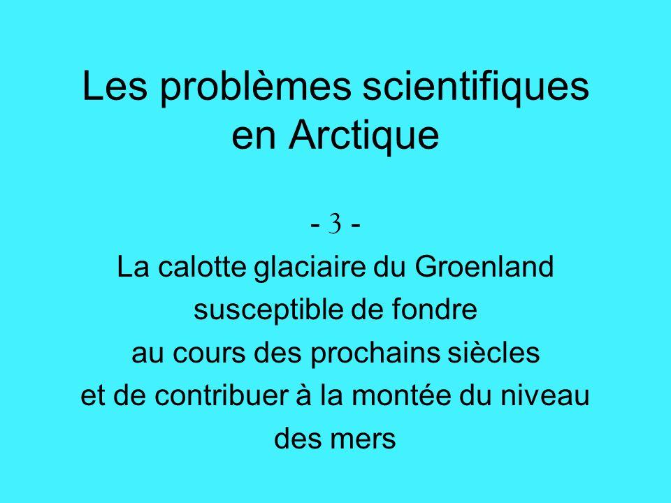 Les problèmes scientifiques en Arctique - 3 - La calotte glaciaire du Groenland susceptible de fondre au cours des prochains siècles et de contribuer à la montée du niveau des mers