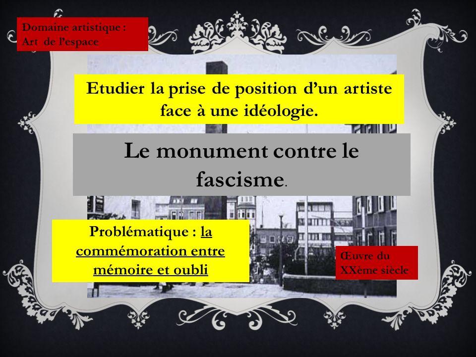 Domaine artistique : Art de lespace Œuvre du XXème siècle Le monument contre le fascisme.