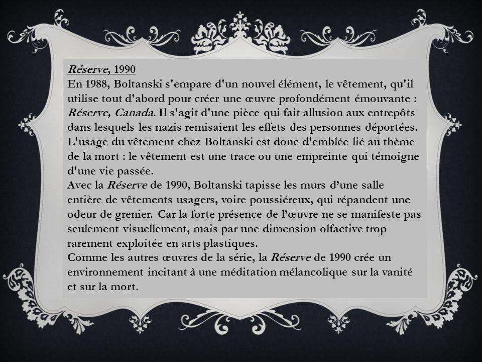 LES QUESTIONNEMENTS DE BOLTANSKI Réserve, 1990 En 1988, Boltanski s empare d un nouvel élément, le vêtement, qu il utilise tout d abord pour créer une œuvre profondément émouvante : Réserve, Canada.