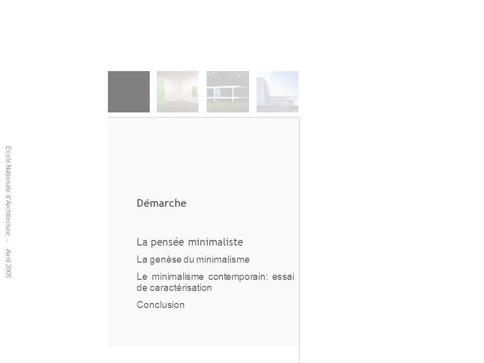 Ecole Nationale dArchitecture - Avril 2005 Démarche La pensée minimaliste La genèse du minimalisme Le minimalisme contemporain: essai de caractérisati