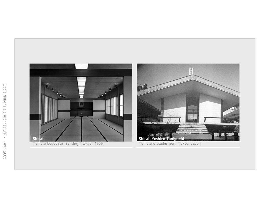 Ecole Nationale dArchitecture - Avril 2005 Shirai. Temple bouddiste Zenshoji, tokyo. 1959 Shirai. Yoshiro Taniguchi Temple détudes zen. Tokyo. Japon