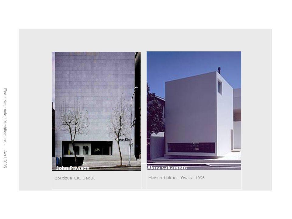 Ecole Nationale dArchitecture - Avril 2005 Akira sakamoto Maison Hakuei. Osaka 1996 John Pawson Boutique CK. Séoul.