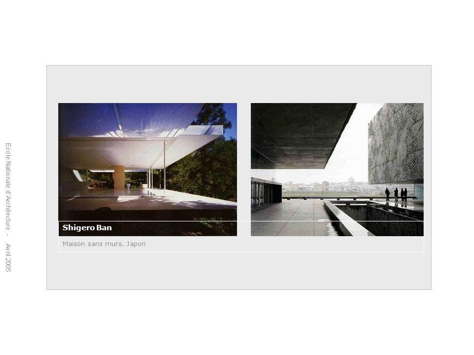 Ecole Nationale dArchitecture - Avril 2005 Shigero Ban Maison sans murs. Japon