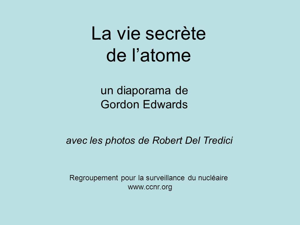 La vie secrète de latome avec les photos de Robert Del Tredici Regroupement pour la surveillance du nucléaire www.ccnr.org un diaporama de Gordon Edwards
