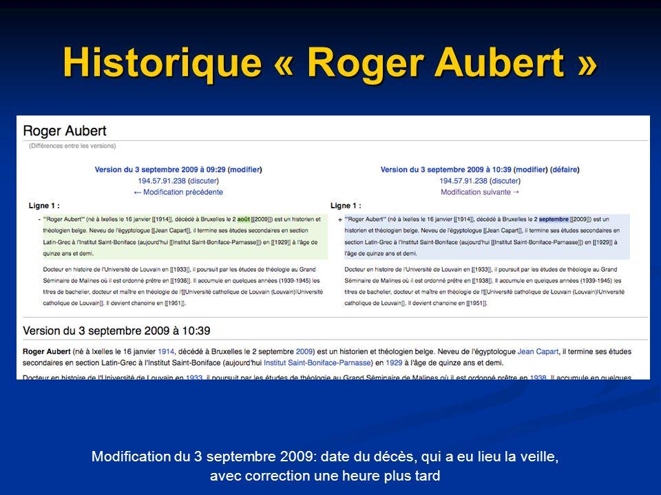 Historique « Roger Aubert » Modification du 3 septembre 2009: date du décès, qui a eu lieu la veille, avec correction une heure plus tard