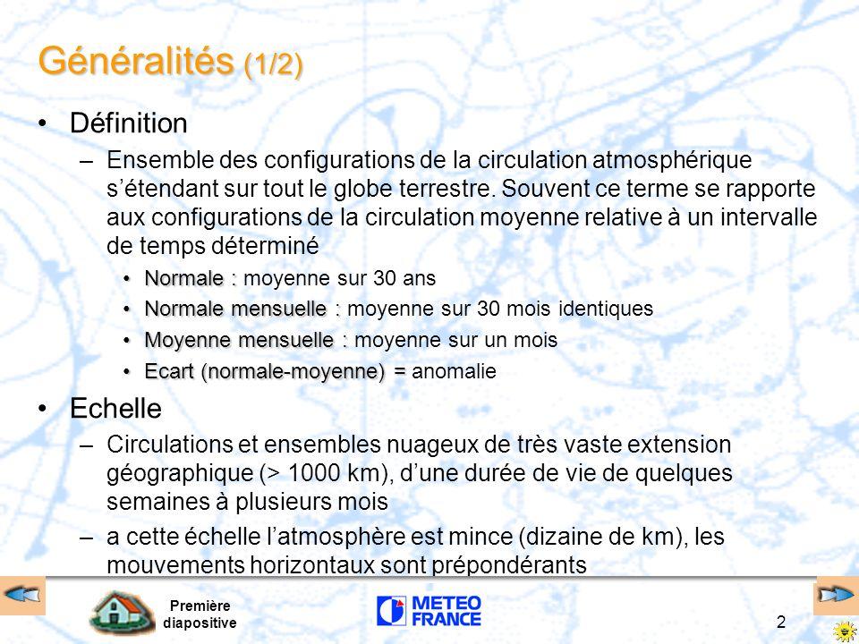 Première diapositive 2 Généralités (1/2) Définition –Ensemble des configurations de la circulation atmosphérique sétendant sur tout le globe terrestre