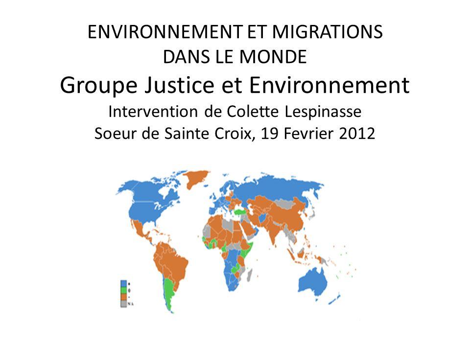 ENVIRONNEMENT ET MIGRATIONS DANS LE MONDE Groupe Justice et Environnement Intervention de Colette Lespinasse Soeur de Sainte Croix, 19 Fevrier 2012