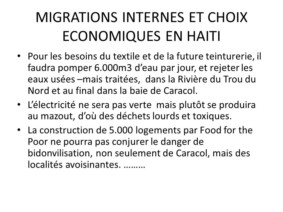 MIGRATIONS INTERNES ET CHOIX ECONOMIQUES EN HAITI Pour les besoins du textile et de la future teinturerie, il faudra pomper 6.000m3 deau par jour, et rejeter les eaux usées –mais traitées, dans la Rivière du Trou du Nord et au final dans la baie de Caracol.