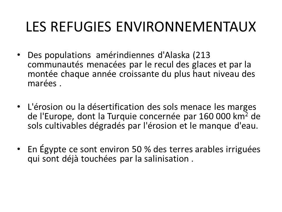 LES REFUGIES ENVIRONNEMENTAUX Des populations amérindiennes d Alaska (213 communautés menacées par le recul des glaces et par la montée chaque année croissante du plus haut niveau des marées.