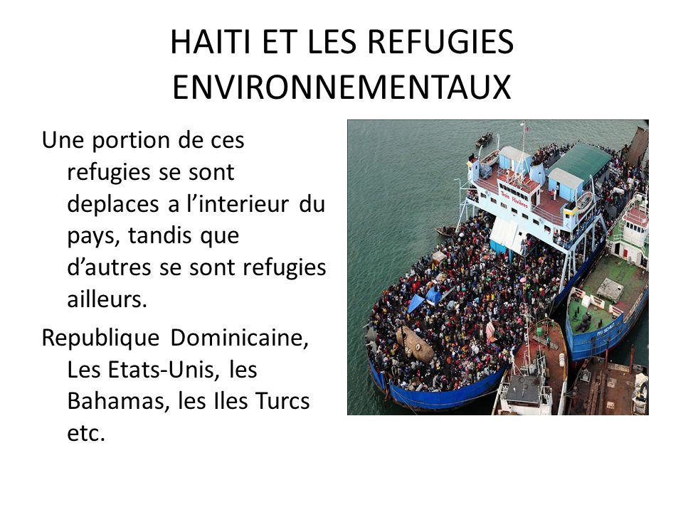 HAITI ET LES REFUGIES ENVIRONNEMENTAUX Une portion de ces refugies se sont deplaces a linterieur du pays, tandis que dautres se sont refugies ailleurs.