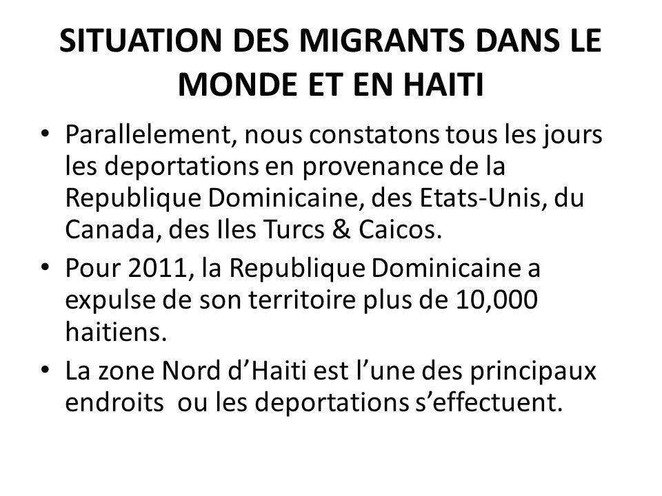 SITUATION DES MIGRANTS DANS LE MONDE ET EN HAITI Parallelement, nous constatons tous les jours les deportations en provenance de la Republique Dominicaine, des Etats-Unis, du Canada, des Iles Turcs & Caicos.