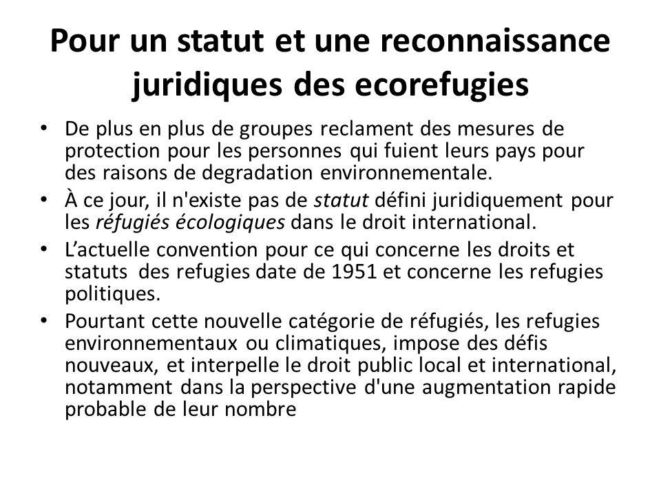 Pour un statut et une reconnaissance juridiques des ecorefugies De plus en plus de groupes reclament des mesures de protection pour les personnes qui fuient leurs pays pour des raisons de degradation environnementale.