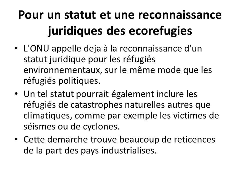 Pour un statut et une reconnaissance juridiques des ecorefugies L ONU appelle deja à la reconnaissance dun statut juridique pour les réfugiés environnementaux, sur le même mode que les réfugiés politiques.