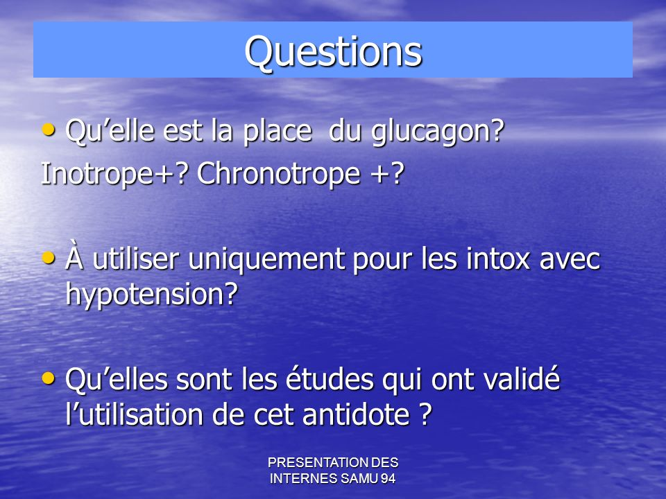 PRESENTATION DES INTERNES SAMU 94 Questions Quelle est la place du glucagon.