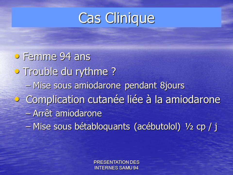 PRESENTATION DES INTERNES SAMU 94 Cas Clinique Femme 94 ans Femme 94 ans Trouble du rythme .