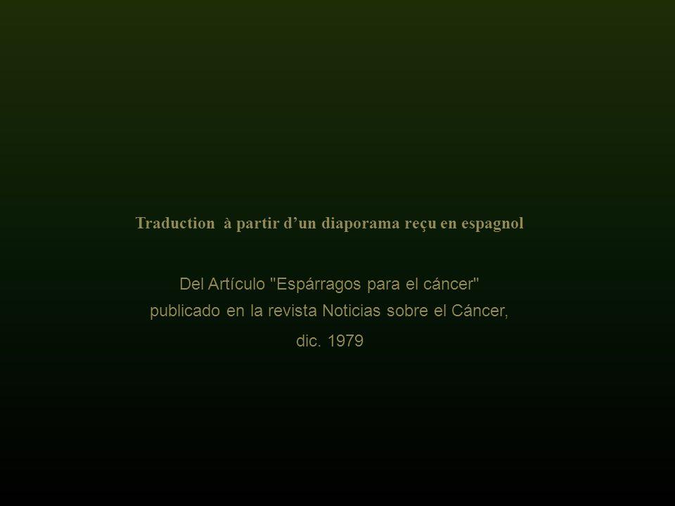 Traduction à partir dun diaporama reçu en espagnol Del Artículo Espárragos para el cáncer publicado en la revista Noticias sobre el Cáncer, dic.