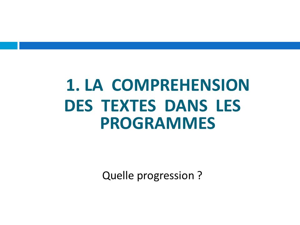 1. LA COMPREHENSION DES TEXTES DANS LES PROGRAMMES Quelle progression ?