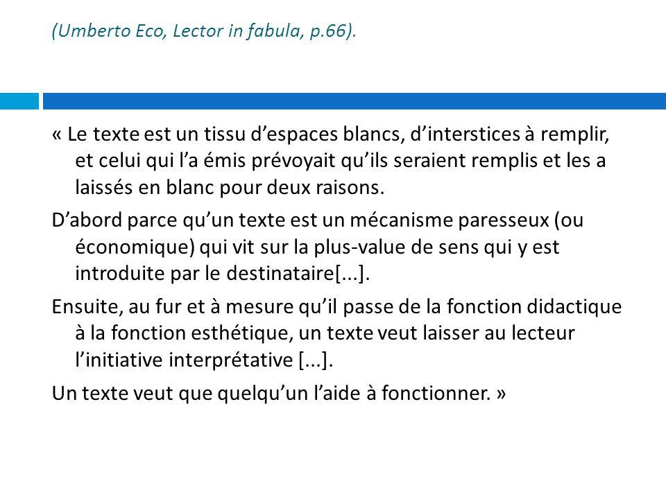(Umberto Eco, Lector in fabula, p.66). « Le texte est un tissu despaces blancs, dinterstices à remplir, et celui qui la émis prévoyait quils seraient