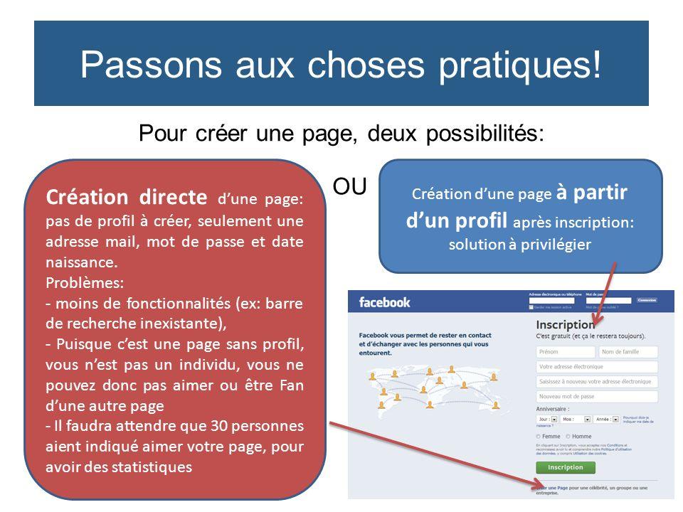 Pour créer une page, deux possibilités: Passons aux choses pratiques! Création directe dune page: pas de profil à créer, seulement une adresse mail, m