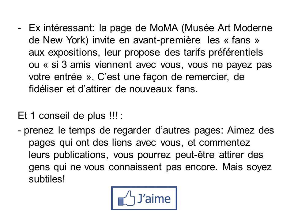 -Ex intéressant: la page de MoMA (Musée Art Moderne de New York) invite en avant-première les « fans » aux expositions, leur propose des tarifs préfér