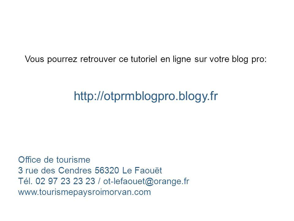 Vous pourrez retrouver ce tutoriel en ligne sur votre blog pro: http://otprmblogpro.blogy.fr Office de tourisme 3 rue des Cendres 56320 Le Faouët Tél.
